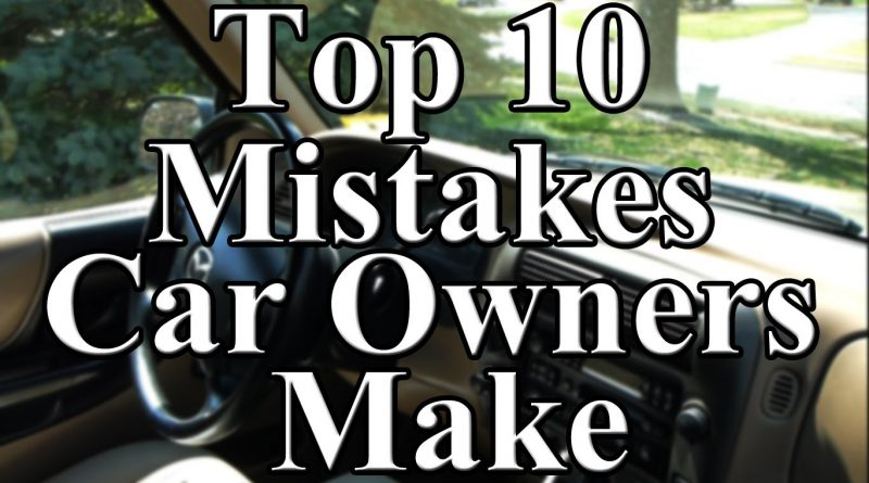 Top 10 mistakes car owner make